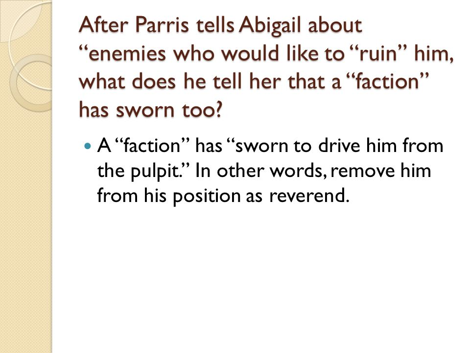 After Parris tells Abigail about enemies who would like to ruin him, what does he tell her that a faction has sworn too