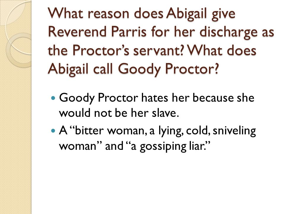 What reason does Abigail give Reverend Parris for her discharge as the Proctor's servant What does Abigail call Goody Proctor