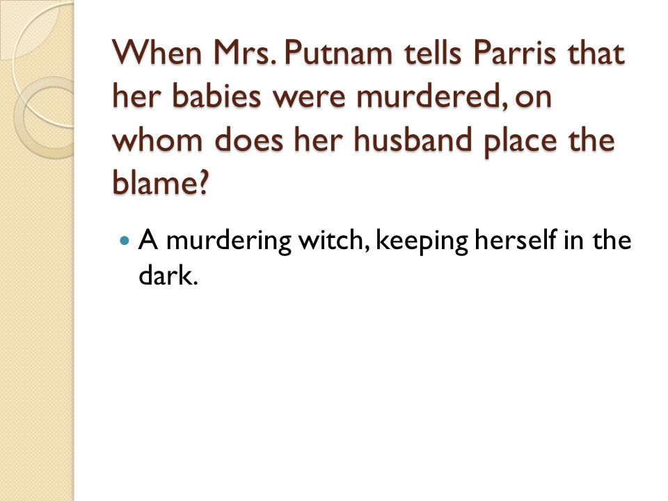 When Mrs. Putnam tells Parris that her babies were murdered, on whom does her husband place the blame