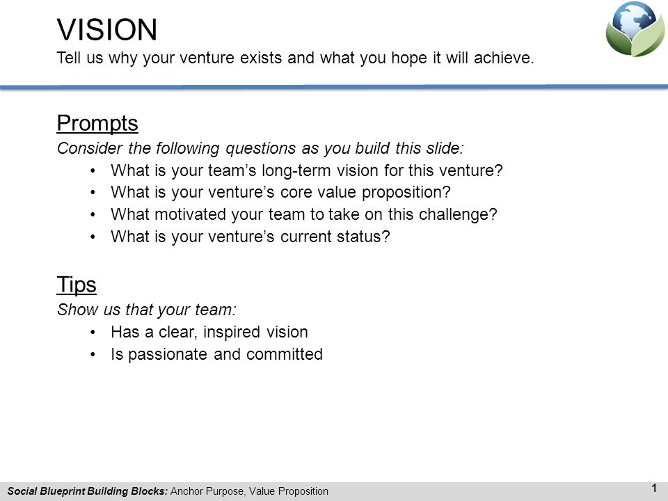 VISION Tell us why your venture exists and what you hope it will achieve.
