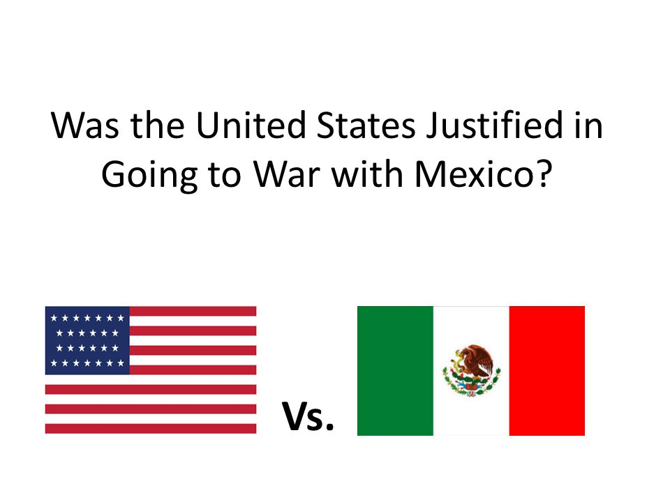 Was the United States Justified in Going to War with Mexico