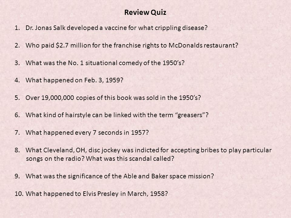 Review Quiz Dr. Jonas Salk developed a vaccine for what crippling disease Who paid $2.7 million for the franchise rights to McDonalds restaurant
