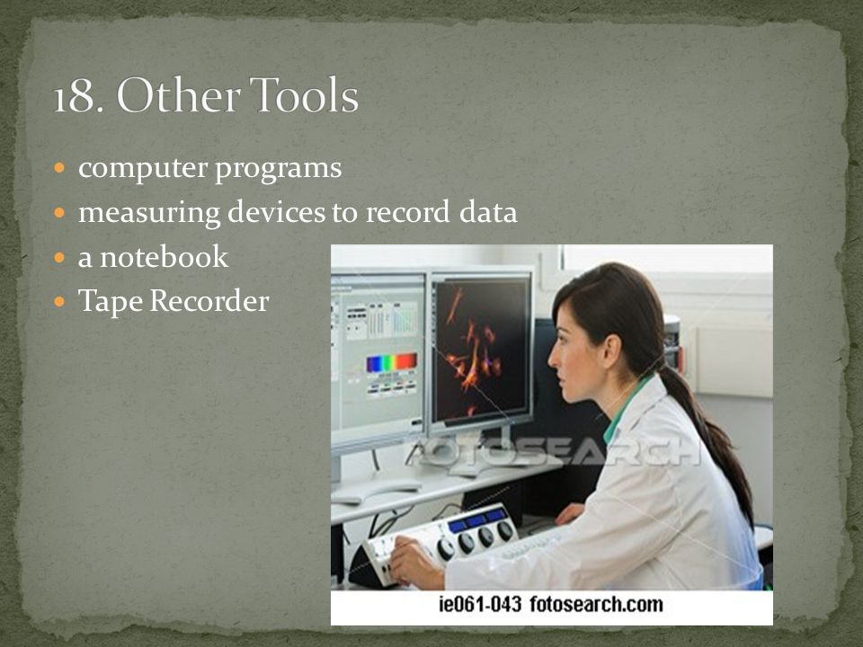 18. Other Tools computer programs measuring devices to record data