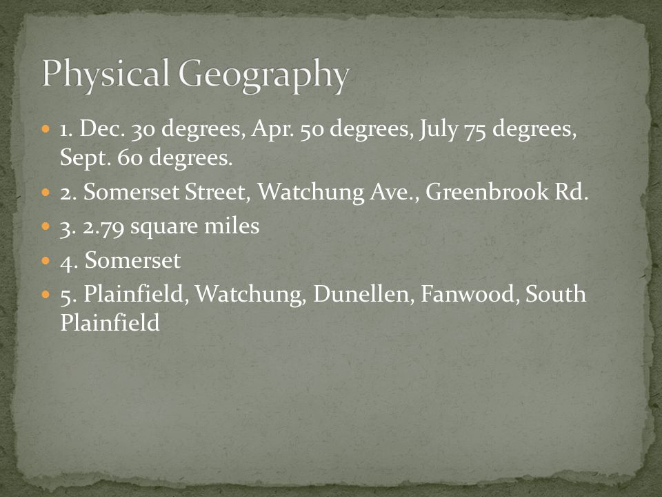 Physical Geography 1. Dec. 30 degrees, Apr. 50 degrees, July 75 degrees, Sept. 60 degrees. 2. Somerset Street, Watchung Ave., Greenbrook Rd.