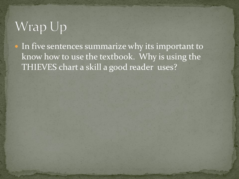 Wrap Up In five sentences summarize why its important to know how to use the textbook.