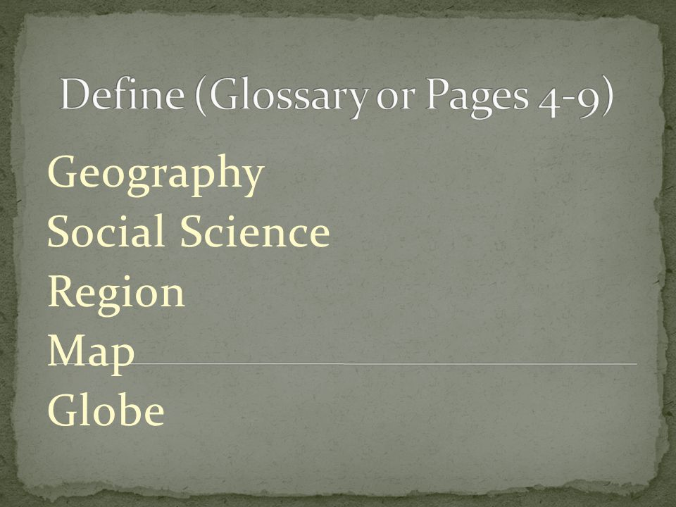 Define (Glossary or Pages 4-9)