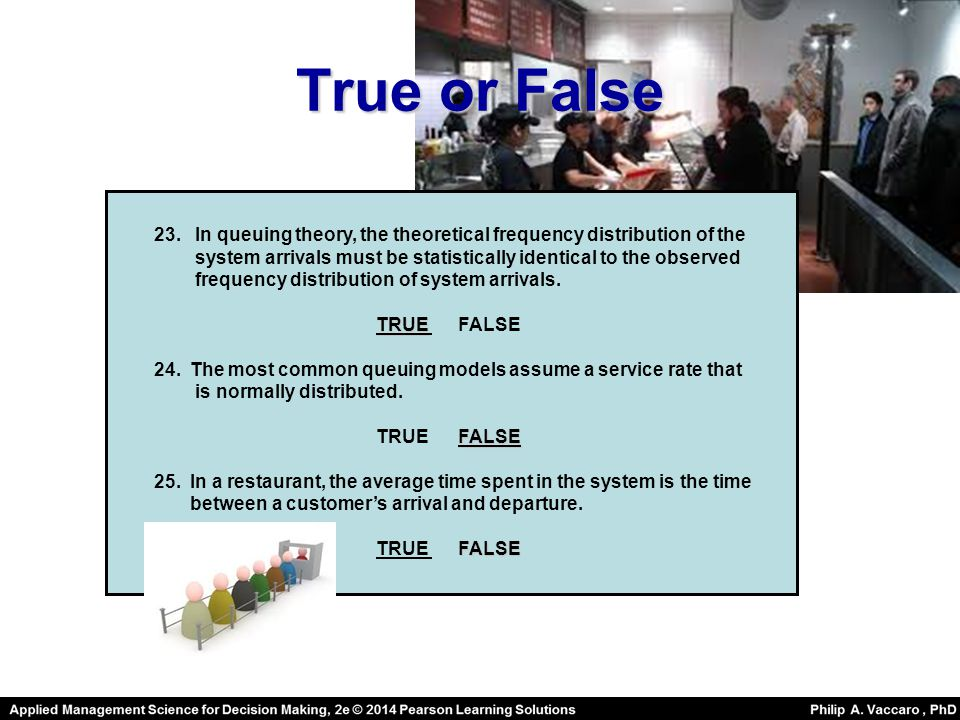 True or False 23. In queuing theory, the theoretical frequency distribution of the.