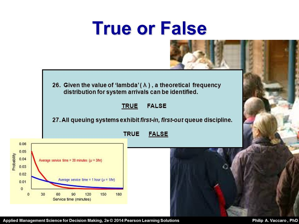 True or False Given the value of 'lambda' ( λ ) , a theoretical frequency. distribution for system arrivals can be identified.