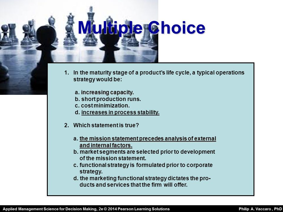 Multiple Choice 1. In the maturity stage of a product's life cycle, a typical operations. strategy would be: