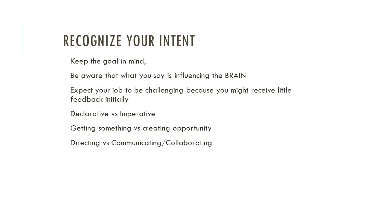 Recognize Your Intent Keep the goal in mind,