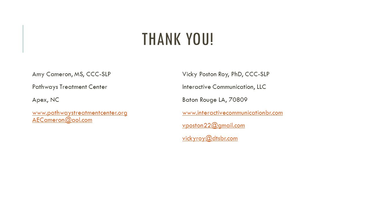 Thank You! Amy Cameron, MS, CCC-SLP Pathways Treatment Center Apex, NC www.pathwaystreatmentcenter.org AECameron@aol.com