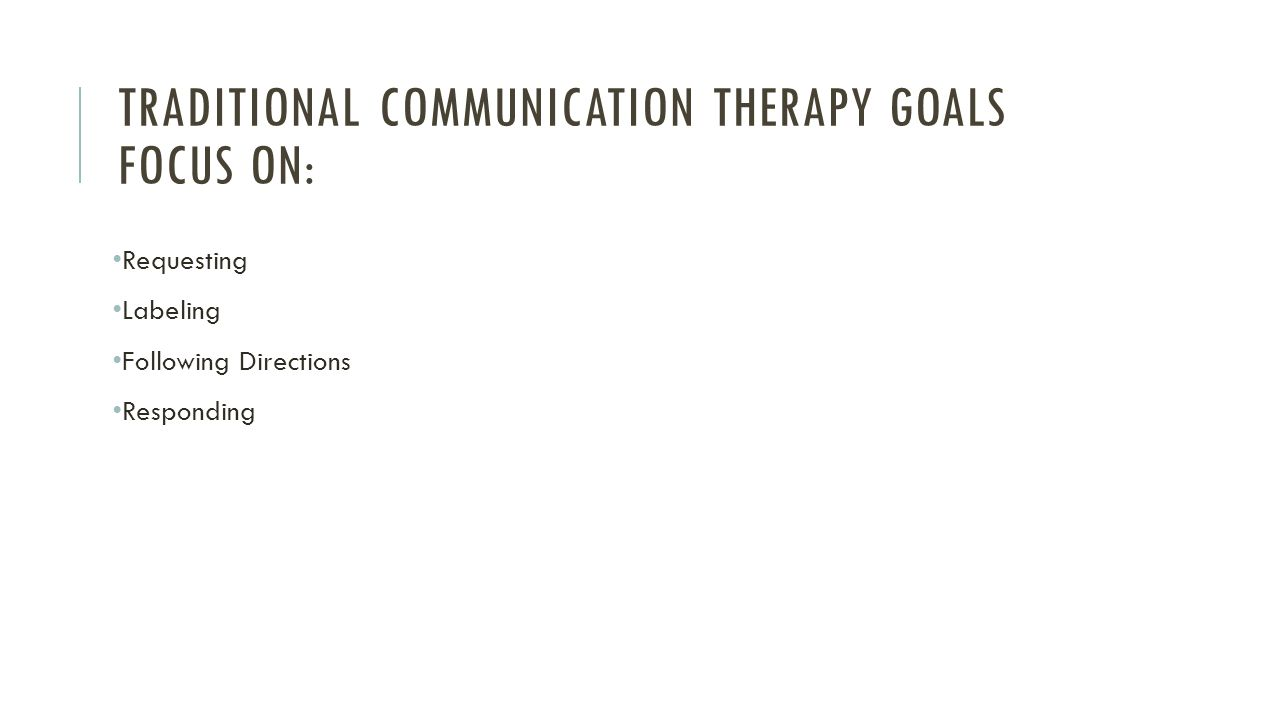 Traditional Communication Therapy Goals Focus on: