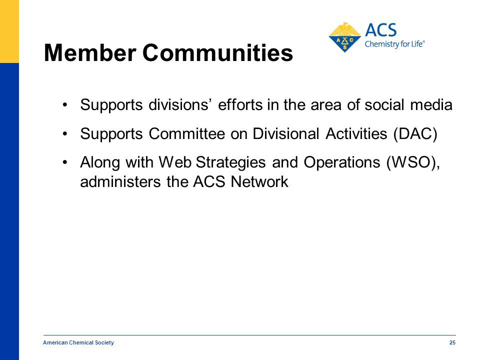 Member Communities Supports divisions' efforts in the area of social media. Supports Committee on Divisional Activities (DAC)