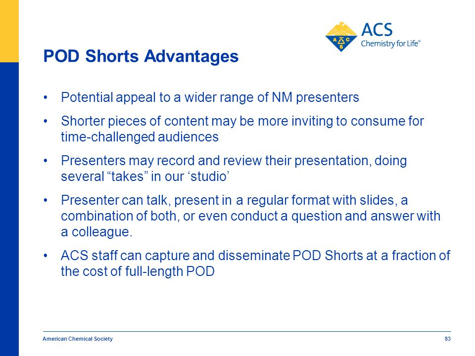 POD Shorts Advantages Potential appeal to a wider range of NM presenters.