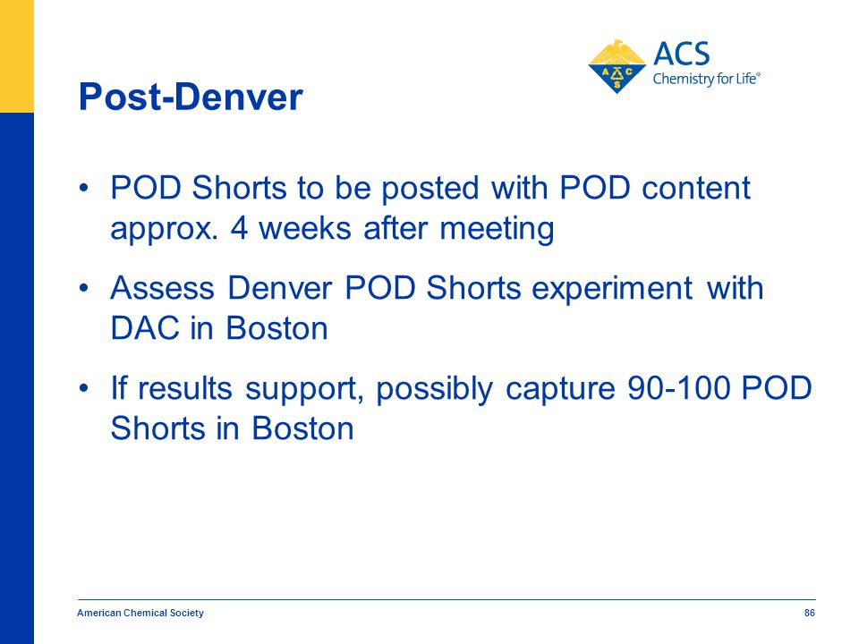Post-Denver POD Shorts to be posted with POD content approx. 4 weeks after meeting. Assess Denver POD Shorts experiment with DAC in Boston.
