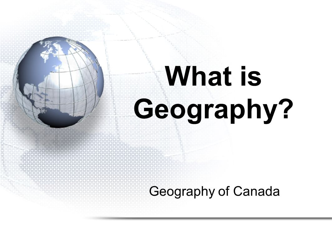 What is Geography Geography of Canada
