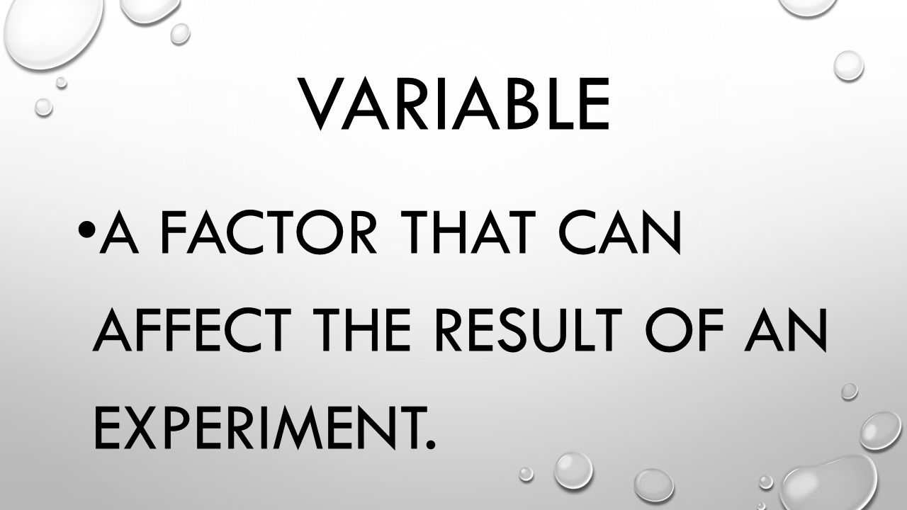 Variable A factor that can affect the result of an experiment.