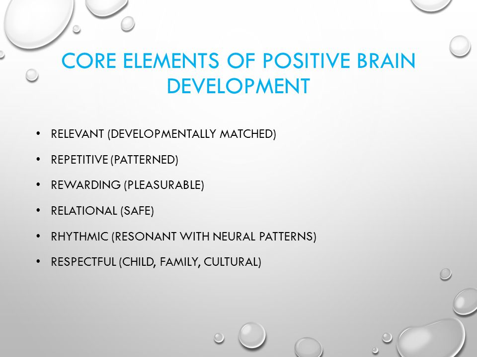 CORE ELEMENTS OF POSITIVE BRAIN DEVELOPMENT