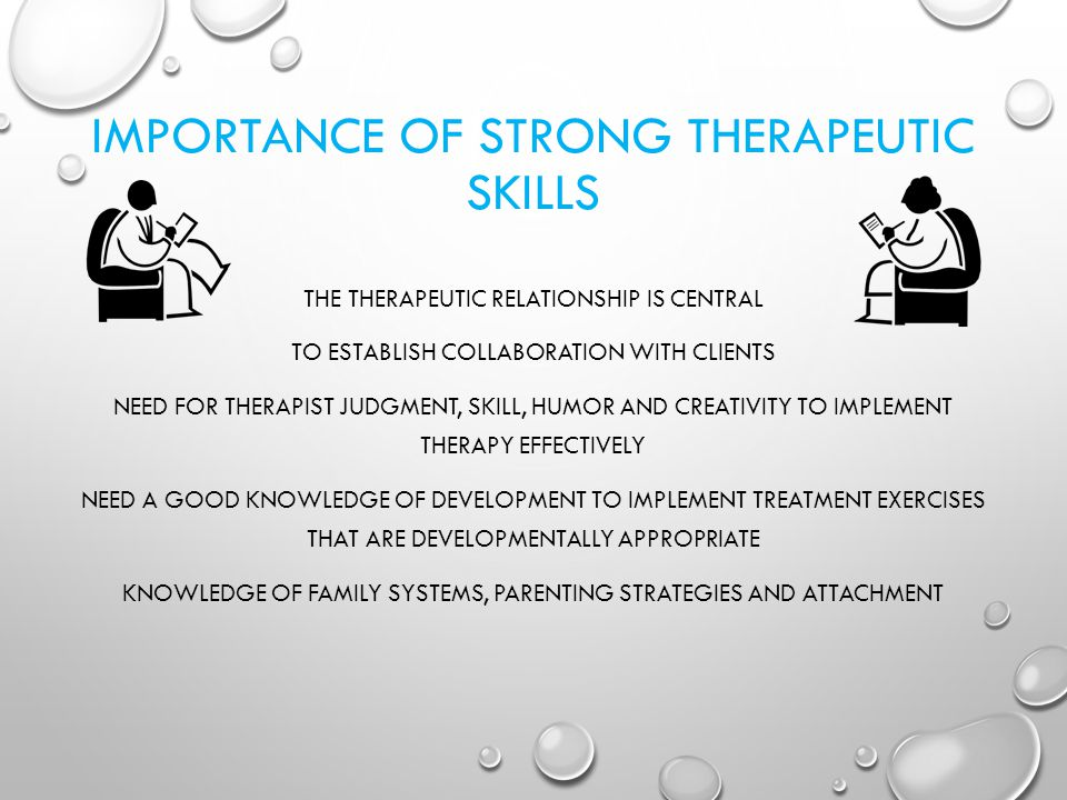 IMPORTANCE OF STRONG THERAPEUTIC SKILLS