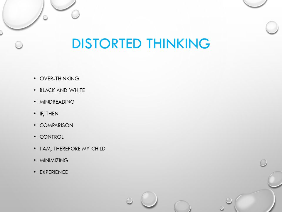 DISTORTED THINKING OVER-THINKING. BLACK AND WHITE. MINDREADING. IF, THEN. COMPARISON. CONTROL.