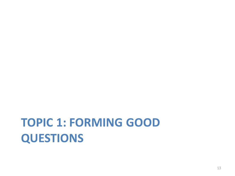 Topic 1: Forming Good Questions