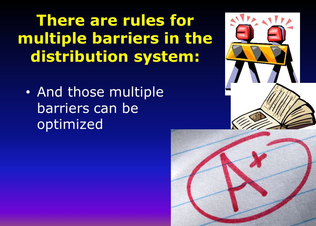 There are rules for multiple barriers in the distribution system: