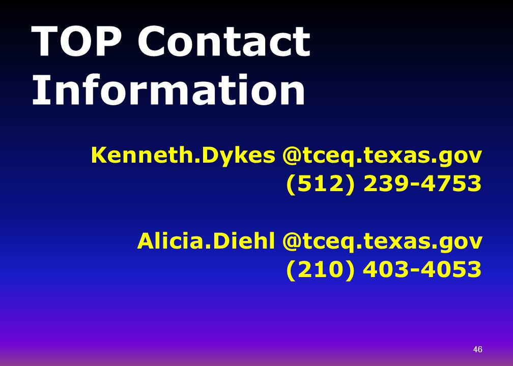 TOP Contact Information Kenneth.Dykes @tceq.texas.gov. (512) 239-4753. Alicia.Diehl @tceq.texas.gov.
