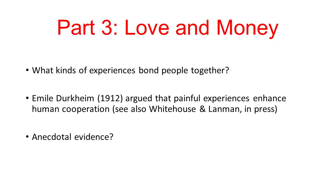 Part 3: Love and Money What kinds of experiences bond people together