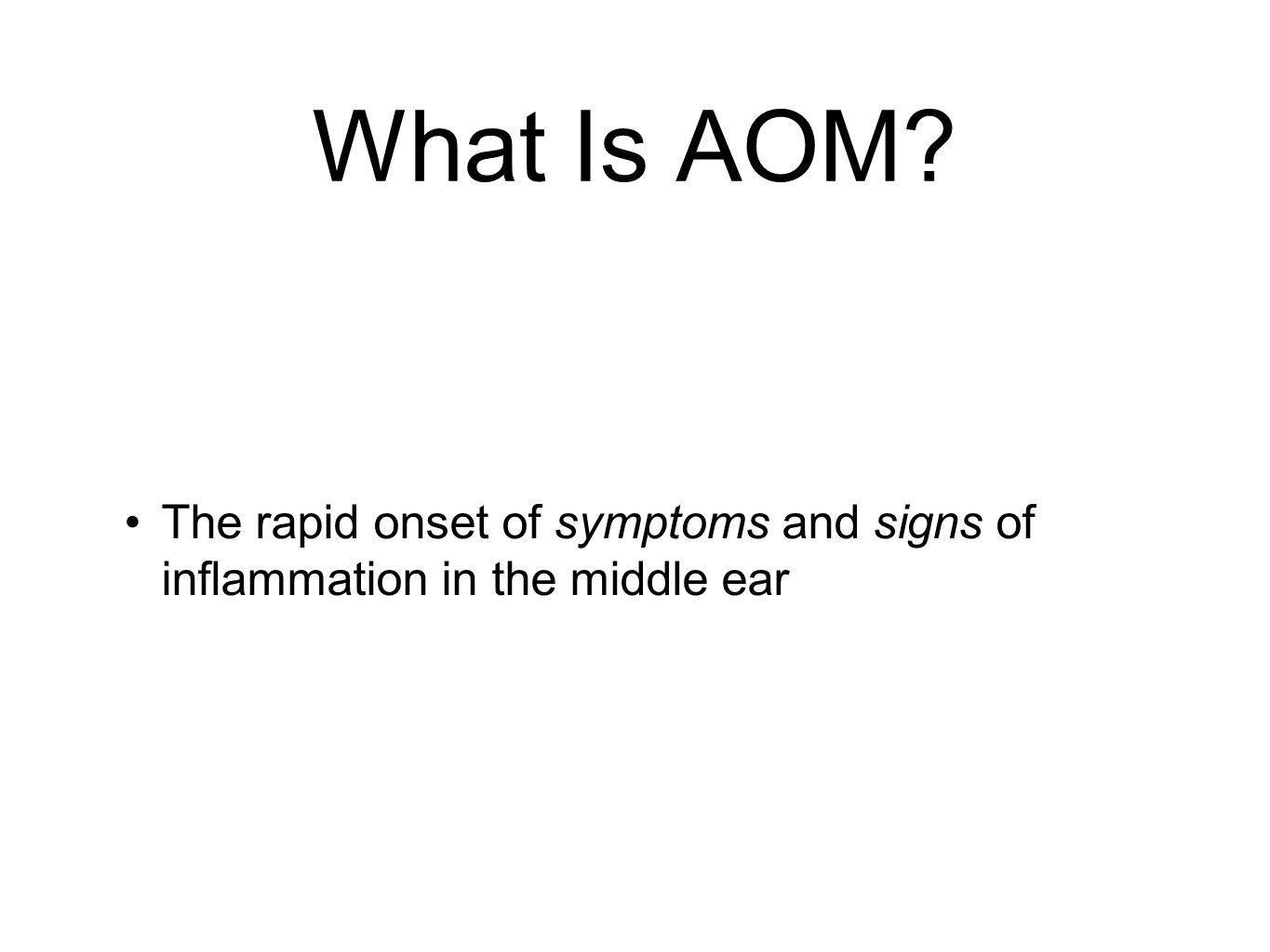 What Is AOM The rapid onset of symptoms and signs of inflammation in the middle ear