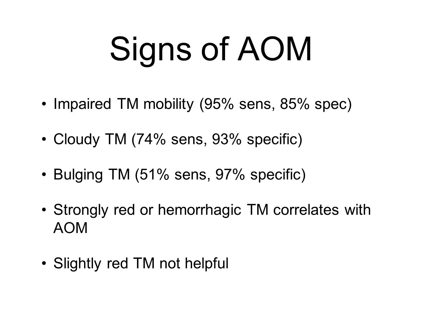 Signs of AOM Impaired TM mobility (95% sens, 85% spec)