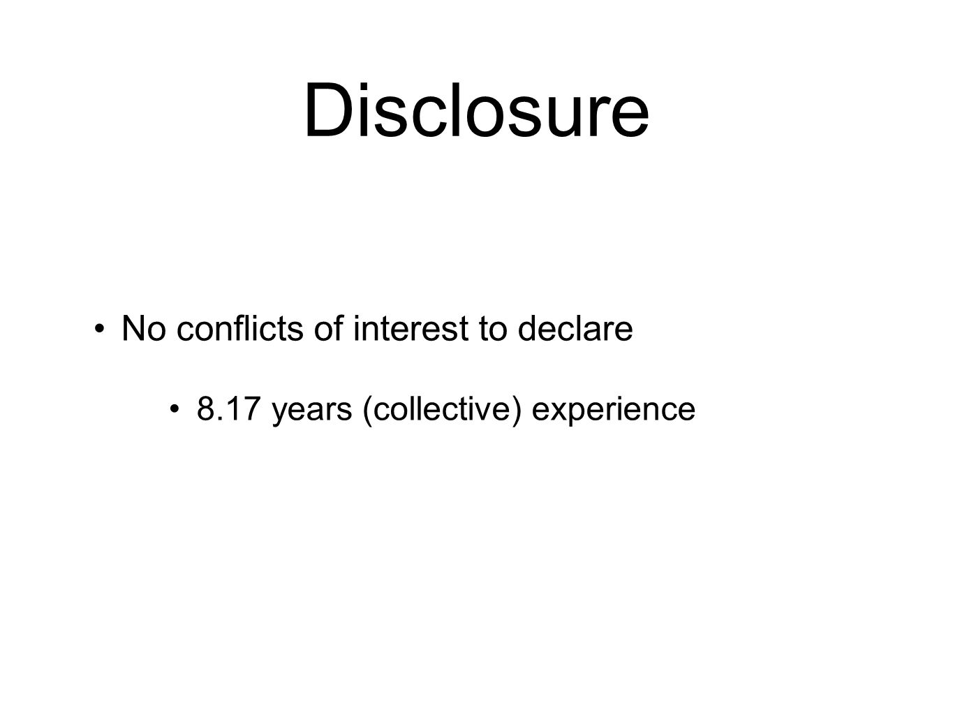 Disclosure No conflicts of interest to declare