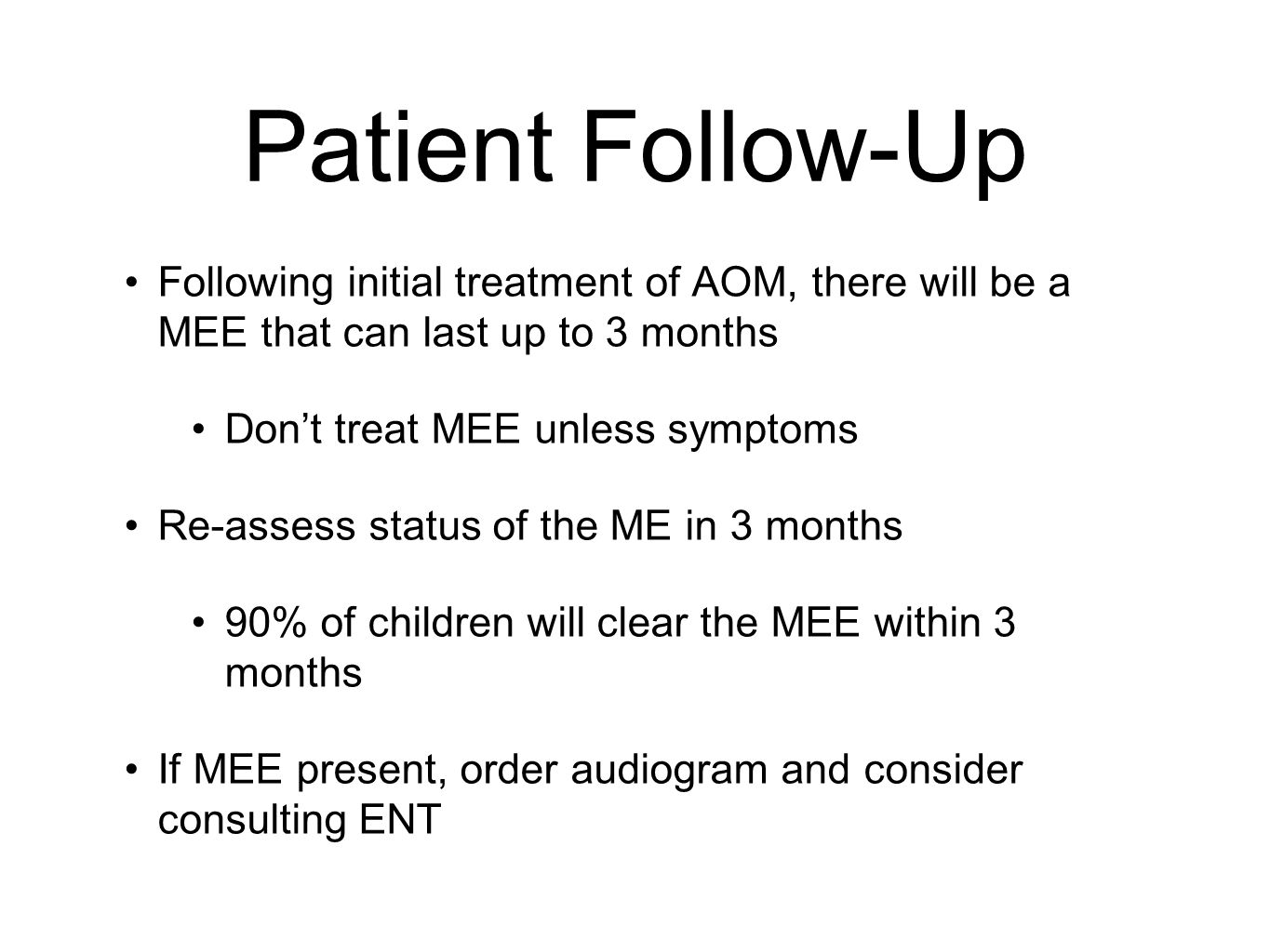 Patient Follow-Up Following initial treatment of AOM, there will be a MEE that can last up to 3 months.