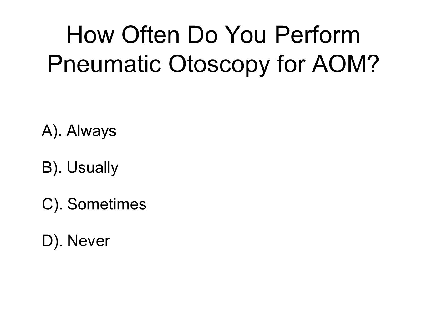 How Often Do You Perform Pneumatic Otoscopy for AOM