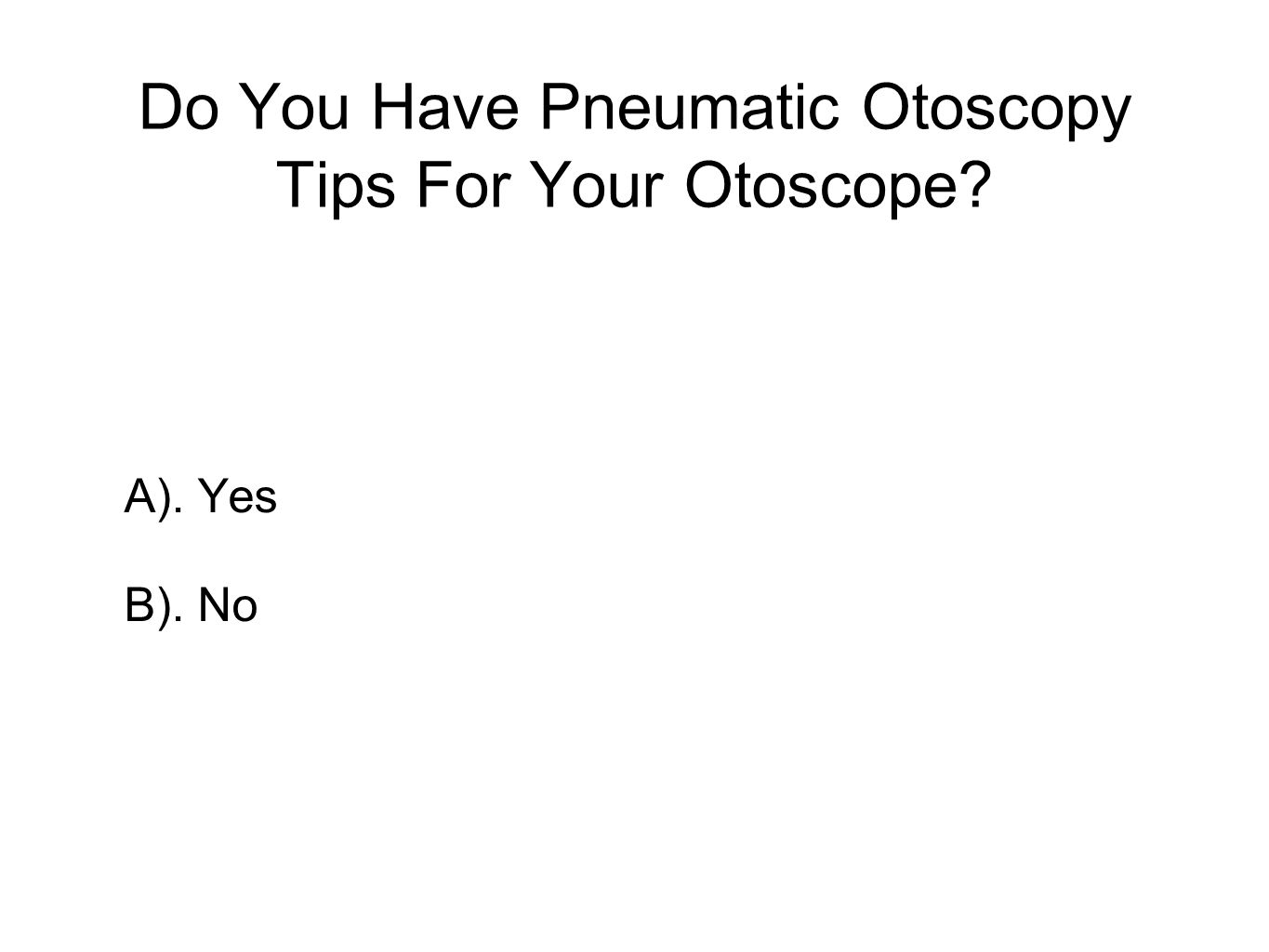 Do You Have Pneumatic Otoscopy Tips For Your Otoscope