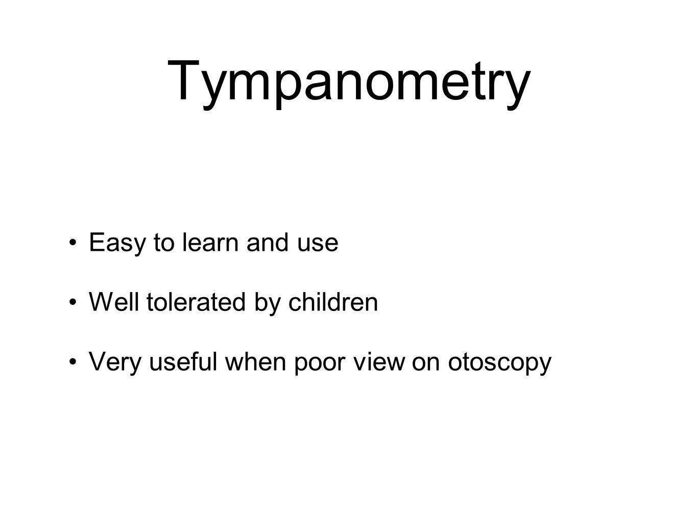 Tympanometry Easy to learn and use Well tolerated by children
