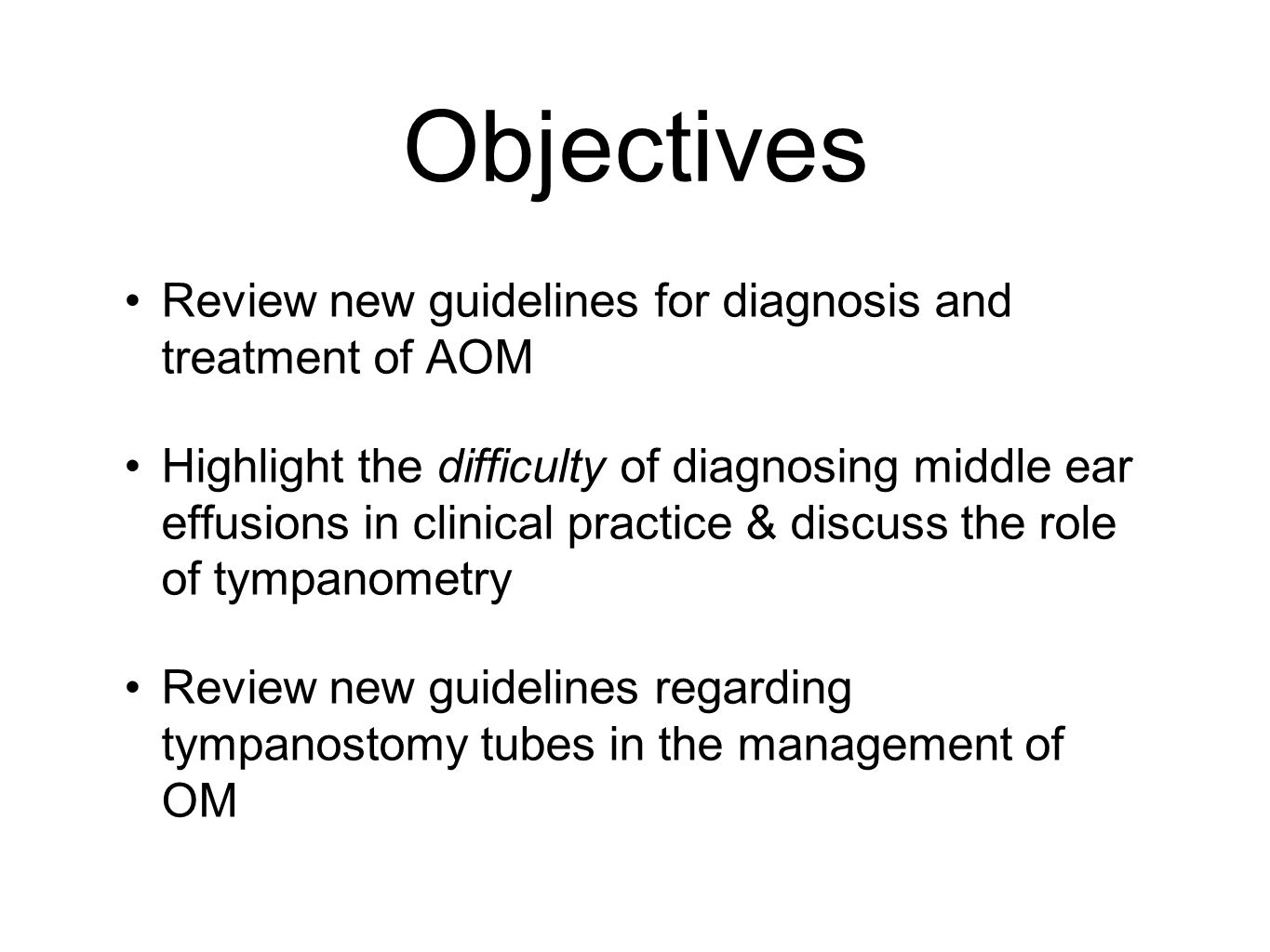 Objectives Review new guidelines for diagnosis and treatment of AOM