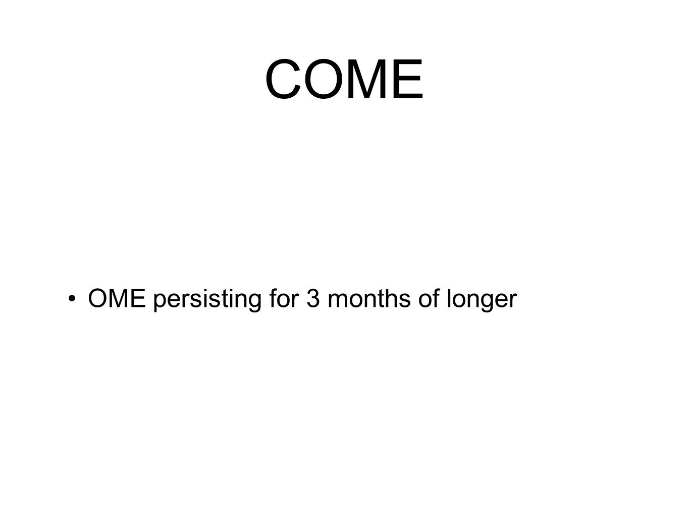 COME OME persisting for 3 months of longer