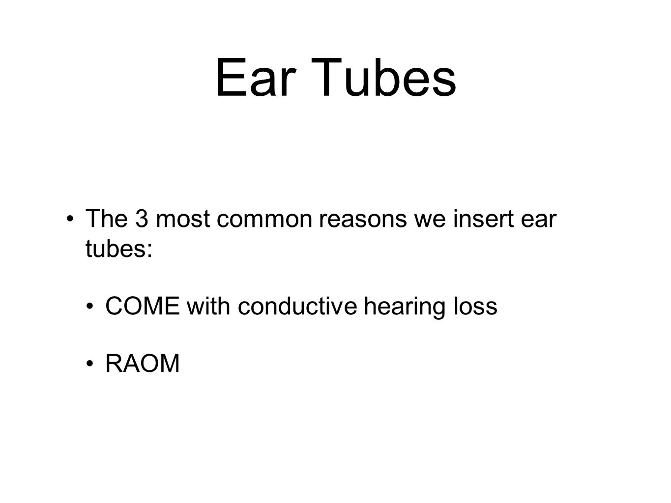 Ear Tubes The 3 most common reasons we insert ear tubes: