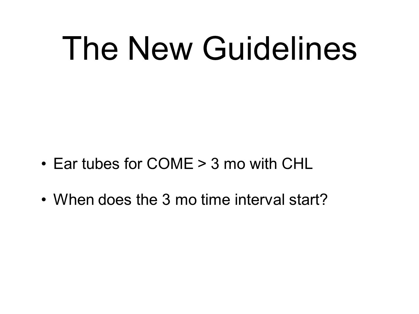 The New Guidelines Ear tubes for COME > 3 mo with CHL