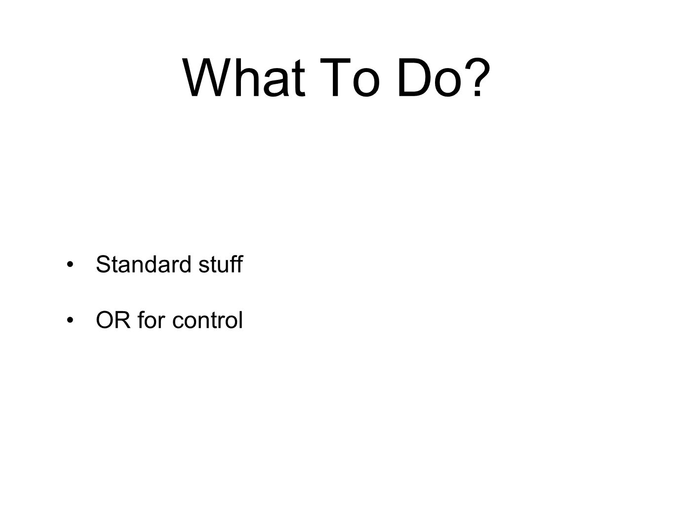 What To Do Standard stuff OR for control