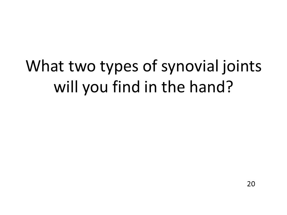 What two types of synovial joints will you find in the hand