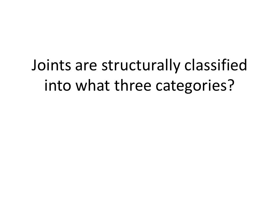 Joints are structurally classified into what three categories