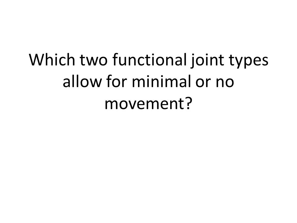 Which two functional joint types allow for minimal or no movement