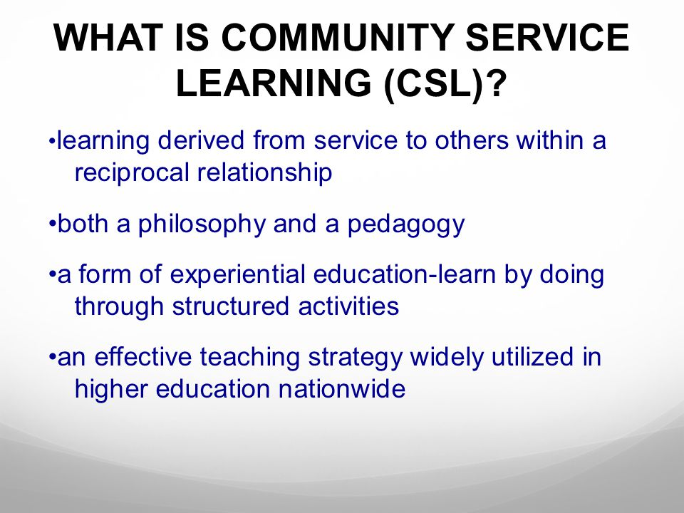 WHAT IS COMMUNITY SERVICE LEARNING (CSL)