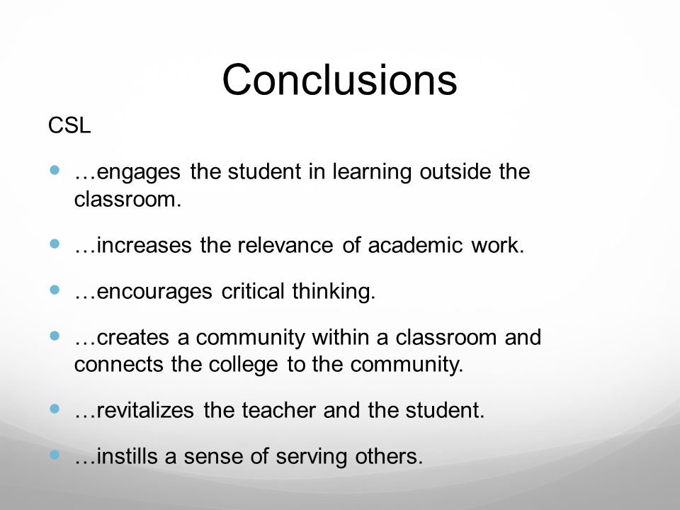 Conclusions CSL. …engages the student in learning outside the classroom. …increases the relevance of academic work.