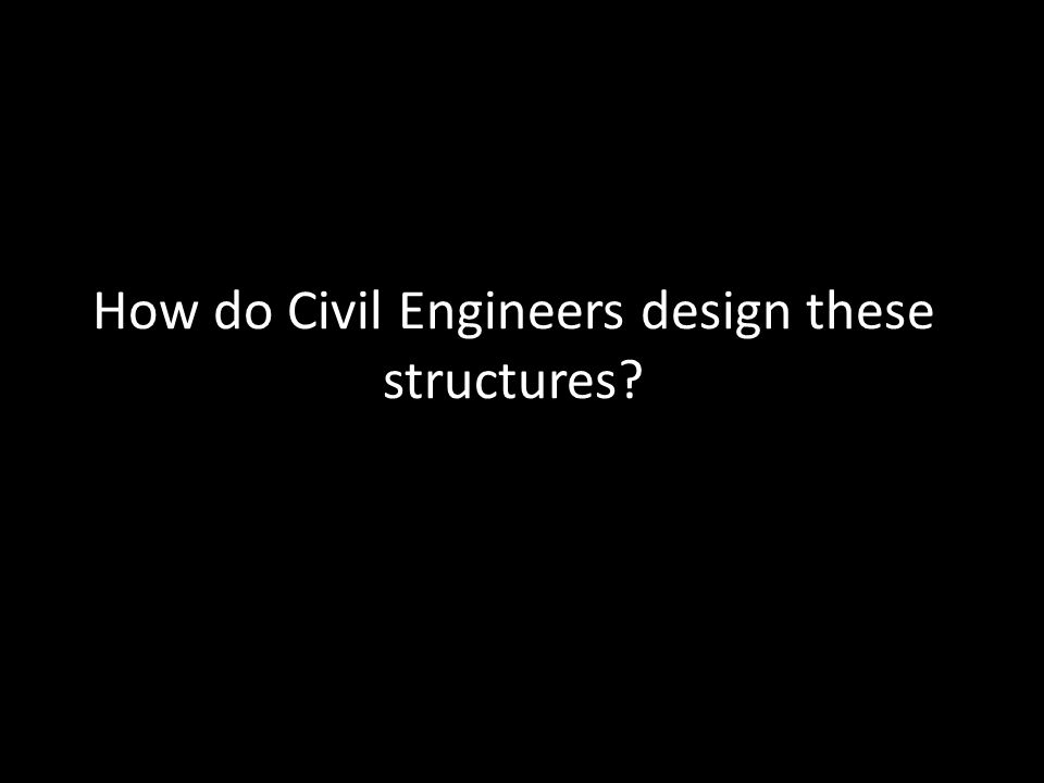 How do Civil Engineers design these structures