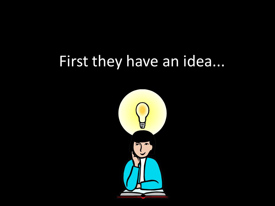 First they have an idea...