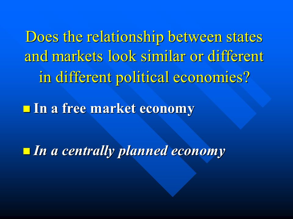 Does the relationship between states and markets look similar or different in different political economies