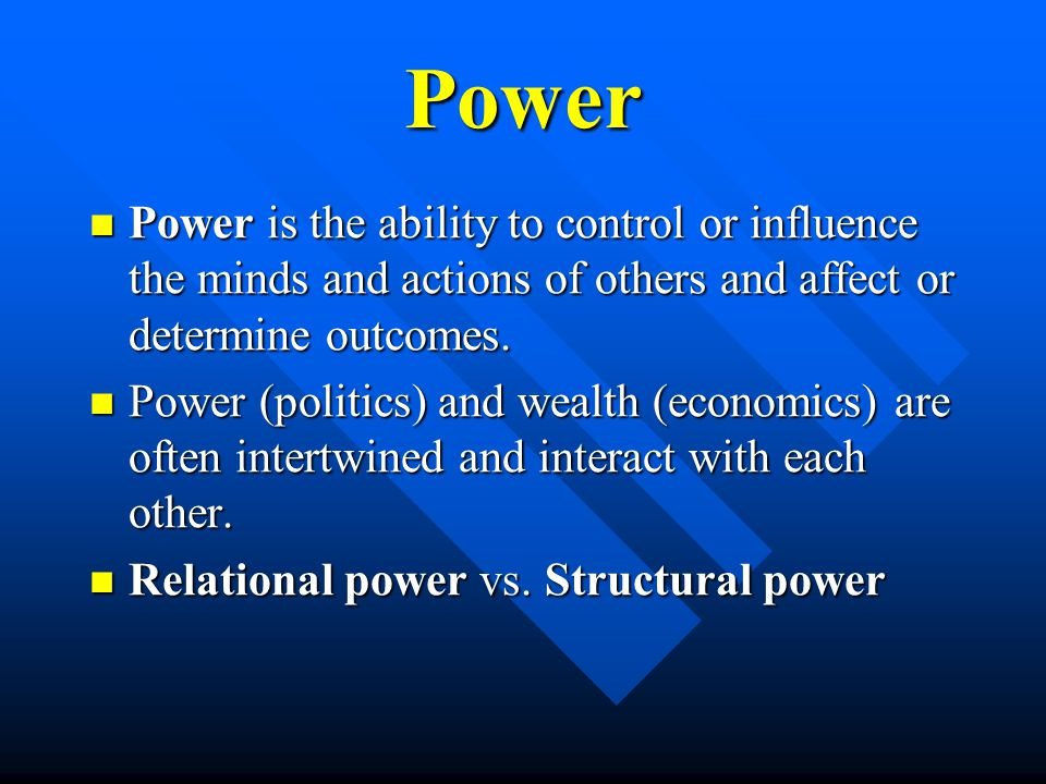 Power Power is the ability to control or influence the minds and actions of others and affect or determine outcomes.