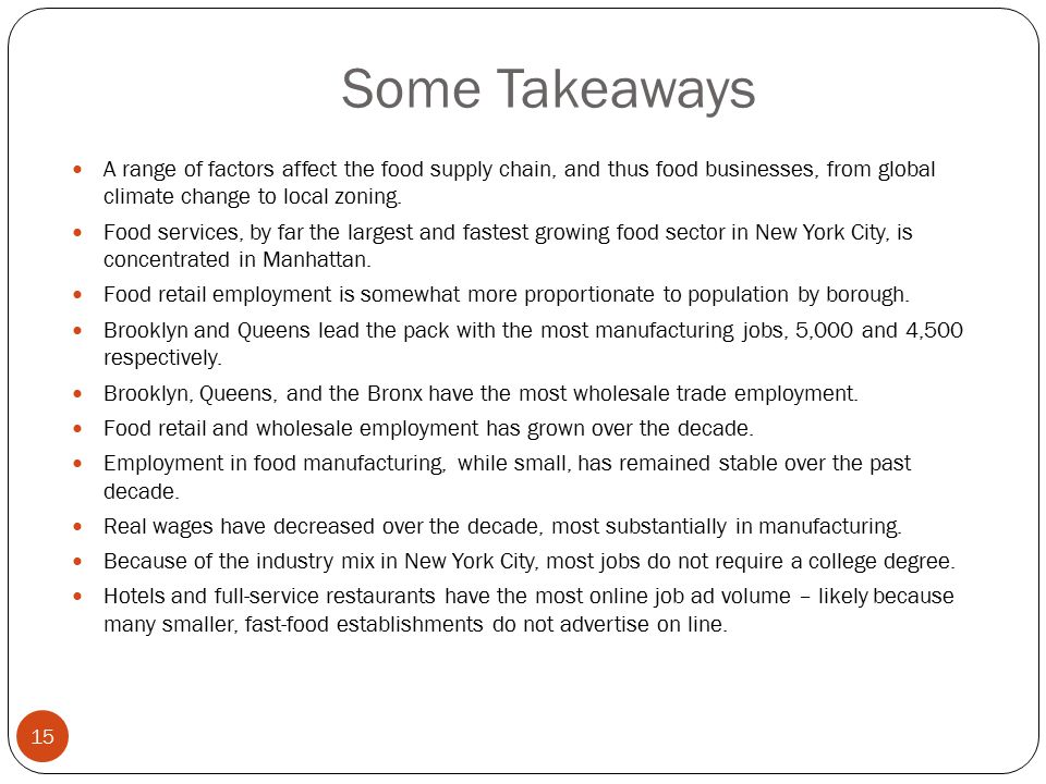 Some Takeaways A range of factors affect the food supply chain, and thus food businesses, from global climate change to local zoning.